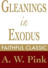 Gleanings in Exodus (Arthur Pink Collection Book 26)