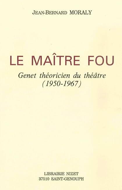Le Maître fou: Genet théoricien du théâtre (1950-1967)