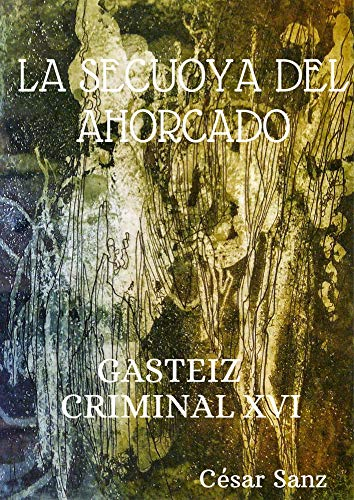 GASTEIZ CRIMINAL XVI: LA SECUOYA DEL AHORCADO