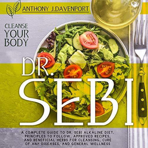 Dr. Sebi: A Complete Guide to Dr. Sebi Alkaline Diet cover art