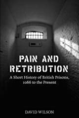Pain and Retribution: A Short History of British Prisons, 1066 to the Present Kindle Edition