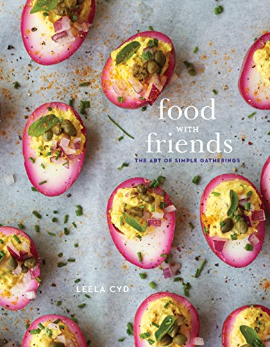 Food with Friends: The Art of Simple Gatherings: A Cookbook