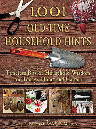 1,001 Old-Time Household Hints: Timeless Bits of Household Wisdom for Today's Home and Garden by [Editors of YANKEE MAGAZINE]