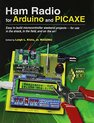Ham Radio for Arduino and PICAXE: Easy to Build Microcontroller Weekend Projects-for Use in the Shack, in the Field, and on the Air!