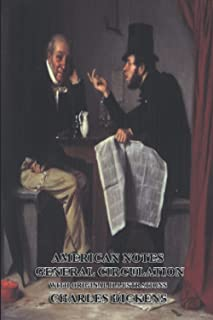 American Notes General Circulation (Unabridged): Classic Book by Charles Dickens with Original Illustration Classic Novel