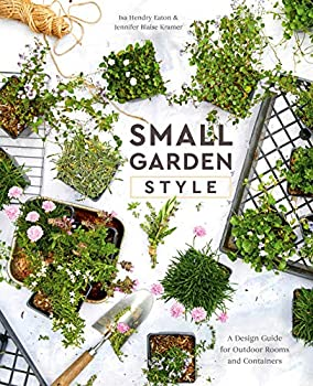 Small Garden Style  A Design Guide for Outdoor Rooms and Containers