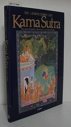 Die Liebeslehren des Kama-Sutra. Mit Auszügen aus Koka Schastra, Ananga Ranga und anderen berühmten indischen Werken