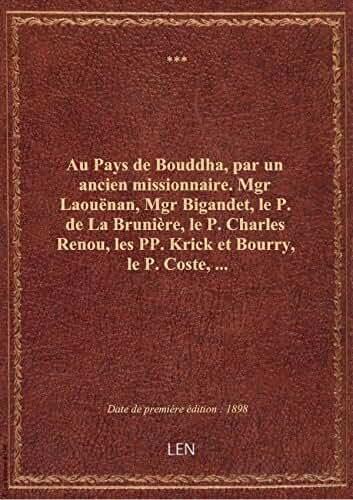 Au Pays de Bouddha, par un ancien missionnaire. Mgr Laouënan, Mgr Bigandet, le P. de La Brunière, le
