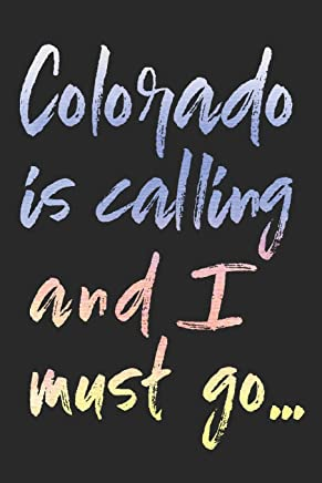 Colorado Is Calling And I Must Go...: Colorado Travel Blank Lined Journal For Sightseeing Adventures - 120 Pages - Matte Cover Finish - 6x9 inches