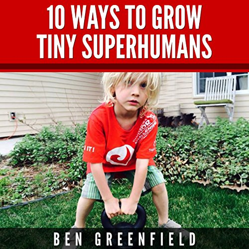 10 Ways to Grow Tiny Superhumans audiobook cover art