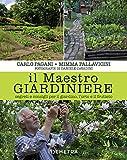 Il maestro giardiniere. Segreti e consigli per il giardino, l'orto e il frutteto...
