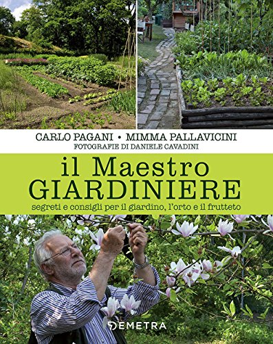 Il maestro giardiniere. Segreti e consigli per il giardino, l'orto e il frutteto