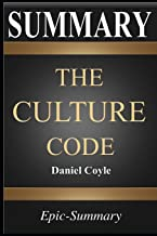 Summary: The Culture Code | The Secrets of Highly Successful Groups | A Comprehensive Guide to the Book of Daniel Coyle (Epic-Summary)
