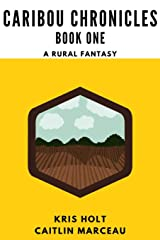 Caribou Chronicles: Book One: A Rural Fantasy Paperback