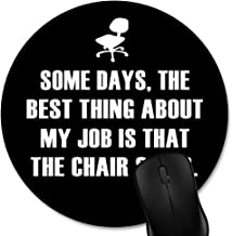 Knseva Funny Quotes Round Mouse Pad Custom, Some Days, The Best Thing About My Job is That The Chair Spins Non-Slip Rubber Mousepad Circular Gaming Mouse Pads