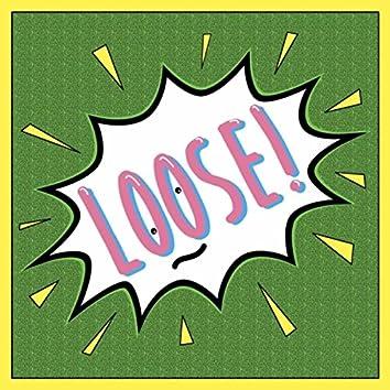 Loose!