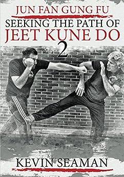 Jun Fan Gung Fu-Seeking The Path Of Jeet Kune Do 2 by [Kevin Seaman, Dan Inosanto, Taky Kimura]