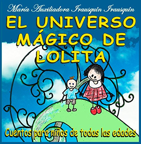 El universo mágico de Lolita: Cuentos para niños de todas las edades