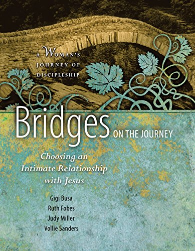 Bridges on the Journey: Choosing an Intimate Relationship with Jesus (A Woman's Journey of Discipleship)