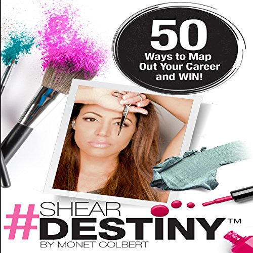 Shear Destiny: 50 Ways to Map Out Your Career and Win! audiobook cover art