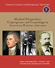 Masked Dispatches: Cryptograms and Cryptology in American History, 1775-1900