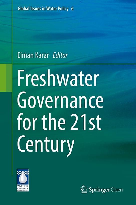 銃傑出した代数Freshwater Governance for the 21st Century (Global Issues in Water Policy Book 6) (English Edition)