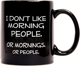 I Don't Like Morning People. Or Mornings. Or People. Funny Ceramic Black Coffee Mug - Unique and Useful Christmas Grab Bag Gift for Men, Women, Him or Her