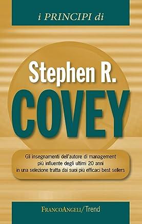 I principi di Stephen R Covey. Gli insegnamenti dellautore di management più influente degli ultimi 20 anni in una selezione tratta dai suoi più efficaci best sellers (Trend Vol. 269)