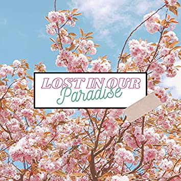Lost In Our Paradise
