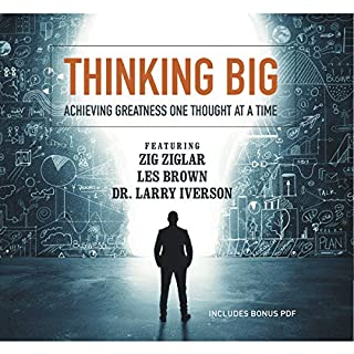 Thinking Big     Achieving Greatness One Thought at a Time              By:                                                                                                                                 Zig Ziglar,                                                                                        Les Brown,                                                                                        Larry Iverson,                   and others                          Narrated by:                                                                                                                                 Zig Ziglar,                                                                                        Les Brown,                                                                                        Larry Iverson,                   and others                 Length: 13 hrs and 6 mins     12 ratings     Overall 4.8