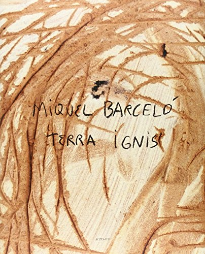 Miquel Barcelo: Terra Ignis