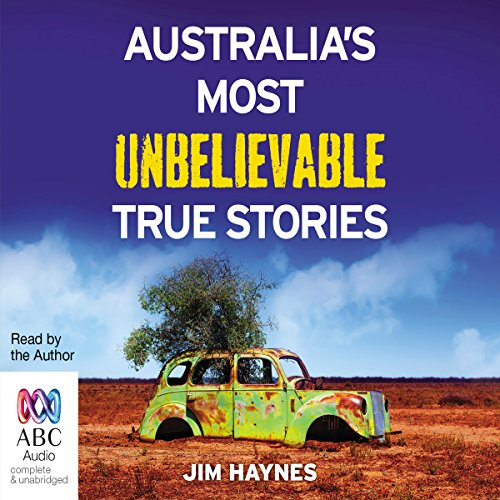 Australia's Most Unbelievable True Stories                   By:                                                                                                                                 Jim Haynes                               Narrated by:                                                                                                                                 Jim Haynes                      Length: 9 hrs and 27 mins     3 ratings     Overall 4.3