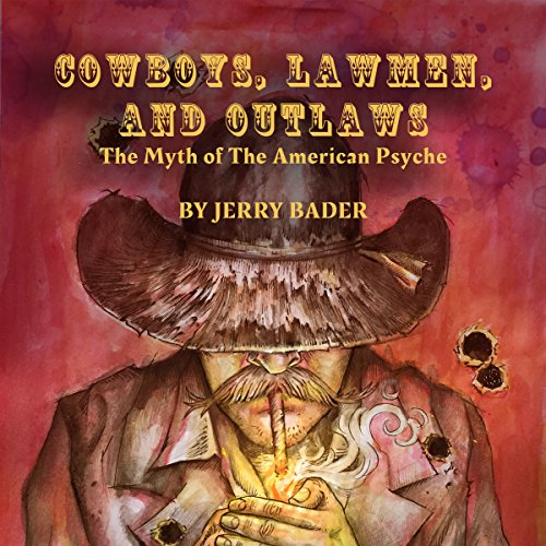 Cowboys, Lawmen, and Outlaws: The Myth of the American Psyche audiobook cover art