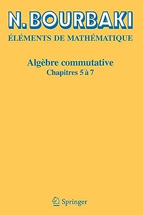 Algebre Commutative : Chapitres 5 a 7 (Elements de Mathematique)