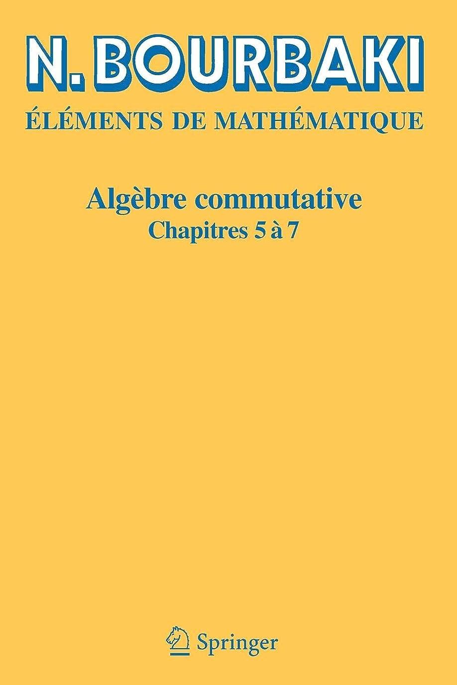 生態学神のデコラティブAlgebre Commutative : Chapitres 5 a 7 (Elements de Mathematique)