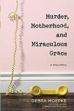 Murder, Motherhood, and Miraculous Grace: A True Story