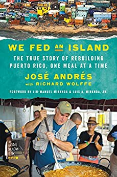 We Fed an Island: The True Story of Rebuilding Puerto Rico, One Meal at a Time by [Jose Andres]