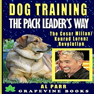 Dog Training The Pack Leader's Way: The Cesar Millan / Konrad Lorenz Revolution     (Pack Leader Training Trilogy Book 1)              By:                                                                                                                                 Al Parr                               Narrated by:                                                                                                                                 J. Austin Moran II                      Length: 1 hr and 34 mins     34 ratings     Overall 4.8