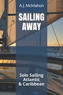 SAILING AWAY: Solo Sailing the Atlantic & Caribbean