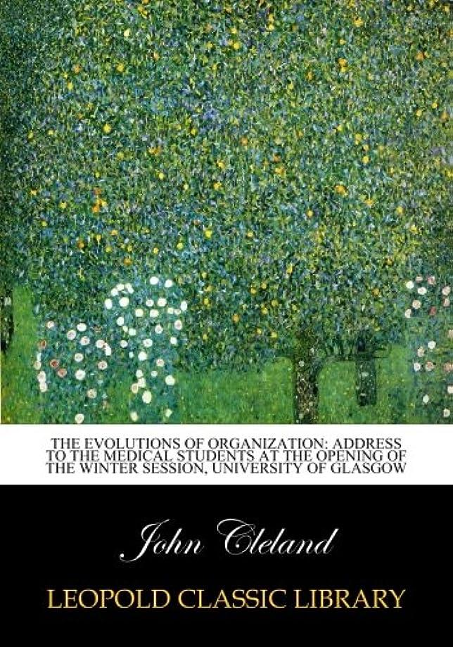 防衛ビート伝染性The Evolutions of Organization: Address to the Medical Students at the Opening of the Winter Session, university of glasgow
