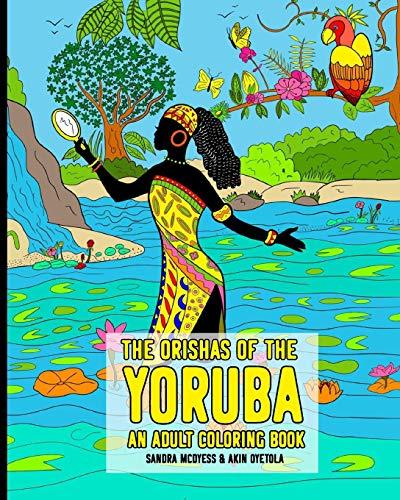 The Orishas Of The Yoruba An Adult Coloring Book: The Yoruba Religion Orisas Black African Gods And Goddesses