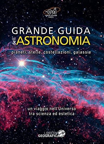Grande guida dell'astronomia. Pianeti, stelle, costellazioni, galassie. Un viaggio nell'universo tra scienza ed estetica