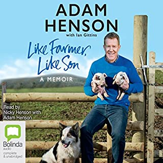 Like Farmer, Like Son                   By:                                                                                                                                 Adam Henson                               Narrated by:                                                                                                                                 Adam Henson,                                                                                        Nicky Henson                      Length: 6 hrs and 53 mins     29 ratings     Overall 4.7