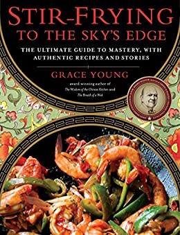 Stir-Frying to the Sky's Edge: The Ultimate Guide to Mastery, with Authentic Recipes and Stories by [Grace Young]