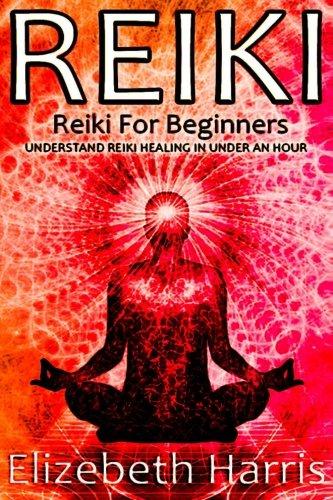Reiki: Reiki for Beginners: Understand Reiki Healing in Under an Hour: Volume 1