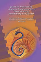 Quantum Transactional Analysis & Philosophizing about thinking, freethinking and freedom: A personal deepening; a personal experience; a personal exercise; a synthesis (book 7)