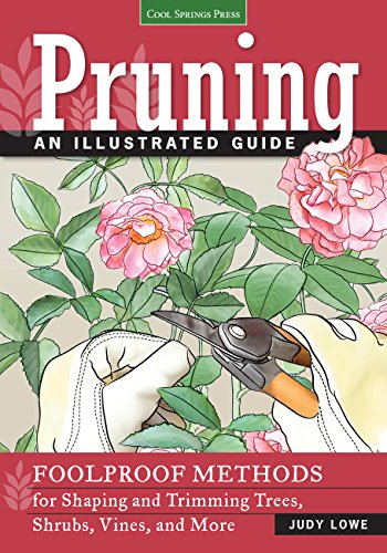 Pruning: An Illustrated Guide: Foolproof Methods for Shaping...