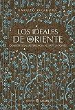 Los ideales de Oriente: CON ESPECIAL REFERENCIA AL ARTE JAPONÉS (CLASICOS SATORI)