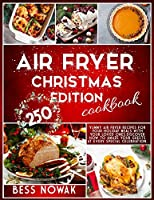 Air Fryer Christmas Edition Cookbook: 250 yummy air fryer recipes for your holiday meals with your loved ones. Discover how to amaze your guests at every special celebration.