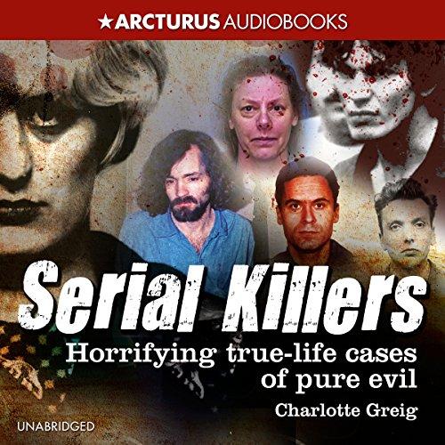 Serial Killers: Horrifying True-Life Cases of Pure Evil audiobook cover art